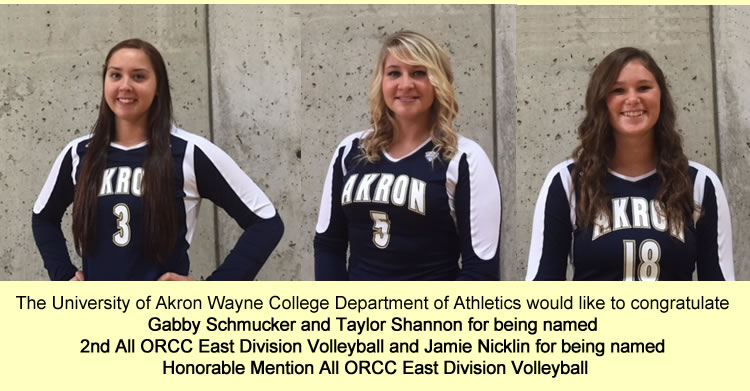 The University of Akron Wayne College Department of Athletics would like to congratulate  Gabby Schmucker and Taylor Shannon for being named  2nd All ORCC East Division Volleyball and Jamie Nicklin for being named  Honorable Mention All ORCC East Division Volleyball